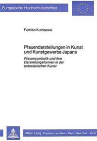 Pfauendarstellungen in Kunst Und Kunstgewerbe Japans: Pfauensymbolik Und Ihre Darstellungsformen in Der Ostasiatischen Kunst