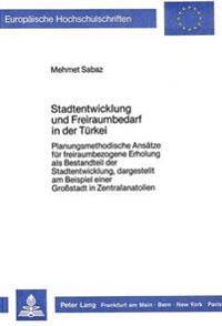 Stadtentwicklung Und Freiraumbedarf in Der Tuerkei: Planungsmethodische Ansaetze Fuer Freiraumbezogene Erholung ALS Bestandteil Der Stadtentwicklung,
