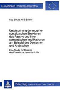 Untersuchung Der Morpho-Syntaktischen Strukturen Des Passivs Und Ihrer Semantischen Implikationen Am Beispiel Des Deutschen Und Arabischen: Eine Studi