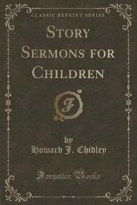 Story Sermons for Children (Classic Reprint)