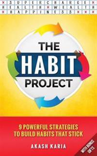 The Habit Project: 9 Steps to Build Habits That Stick: (And Supercharge Your Productivity, Health, Wealth and Happiness)