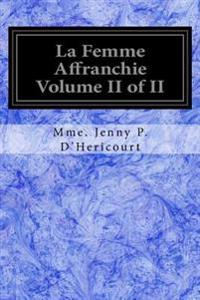 La Femme Affranchie Volume II of II: Reponse a MM. Michelet, Proudhon, E. de Giarardin, A. Comte Et Aux Autres Novateurs Modernes