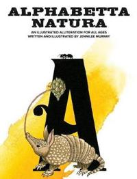 Alphabetta Natura: An Illustrated Alliteration for All Ages