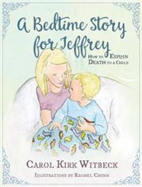 A Bedtime Story for Jeffrey: How to Explain Death to a Child