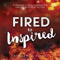 Fired to Inspired