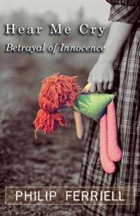 Hear Me Cry: Betrayal of Innocence