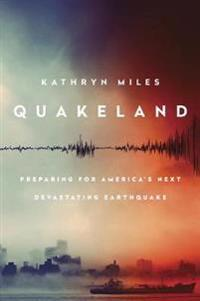 Quakeland: Preparing For America's Next Devastating Earthquake