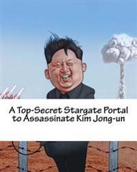 A Top-Secret Stargate Portal to Assassinate Kim Jong-Un