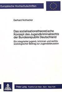 Das Sozialisationstheoretische Konzept Des Jugendkriminalrechts Der Bundesrepublik Deutschland: Ein Integrierter Jugend-, Kriminal- Und Rechtssoziolog