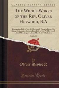 The Whole Works of the REV. Oliver Heywood, B.A, Vol. 1 of 5