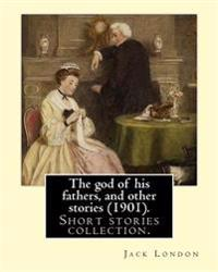 The God of His Fathers, and Other Stories (1901). by: Jack London: Short Stories Collection.