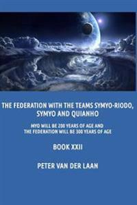 The Federation with the Teams Symyo-Riodo, Symyo and Quianho: Myo Will Be 200 Years of Age and the Federation Will Be 300 Years of Age