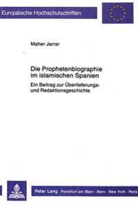 Die Prophetenbiographie Im Islamischen Spanien: Ein Beitrag Zur Ueberlieferungs- Und Redaktionsgeschichte