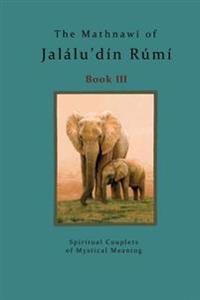 The Mathnawi of Jalalu'din Rumi Book 3