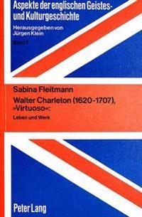 Walter Charleton (1620-1707), -Virtuoso-: Leben Und Werk