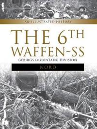 """The 6th Waffen-SS Gebirgs (Mountain) Division """"Nord"""": An Illustrated History"""