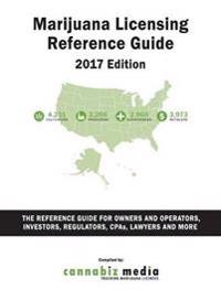 Marijuana Licensing Reference Guide, 2017 Edition