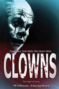 Clowns: The Origins of Clowns, Clown Killers, Clown Myths, Why Clown's Attack