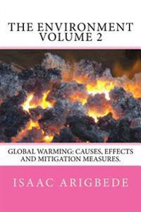 The Environment Volume 2: Global Warming: Causes, Effects and Mitigation Measures.