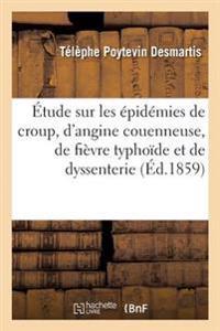 �tude Sur Les �pid�mies de Croup, d'Angine Couenneuse, de Fi�vre Typho�de Et de Dyssenterie