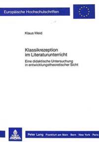Klassikrezeption Im Literaturunterricht: Eine Didaktische Untersuchung in Entwicklungstheoretischer Sicht
