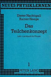 Das Teilchenkonzept: Lehr-Lernbuch Fuer Physik