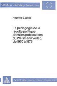 La Pedagogie de La Revolte Politique Dans Les Publications Du Weismann Verlag, de 1970-1975