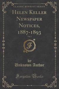 Helen Keller Newspaper Notices, 1887-1893, Vol. 1 (Classic Reprint)