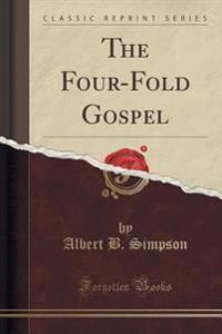 The Four-Fold Gospel (Classic Reprint)