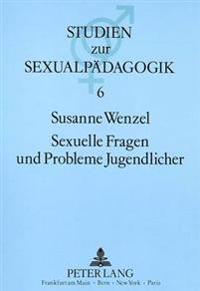 Sexuelle Fragen Und Probleme Jugendlicher: Dargestellt an Den Leserbriefen Jugendlicher in Der Zeitschrift -Bravo- (1968-1987)