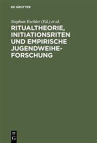 Ritualtheorie, Initiationsriten Und Empirische Jugendweiheforschung: Beiträge Für Eine Tagung Der Europäischen Jugendbildungs- Und Jugendbegegnungsstä