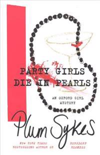 Party Girls Die in Pearls: An Oxford Girl Mystery