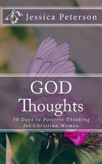God Thoughts: 30 Days to Positive Thinking for Christian Women