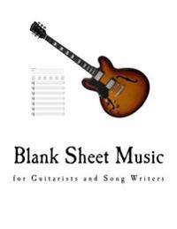 Blank Sheet Music: For Guitarists and Song Writers