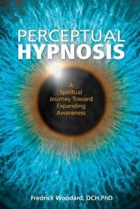 Perceptual Hypnosis: A Spiritual Journey Toward Expanding Awareness