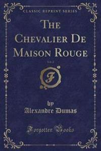 The Chevalier de Maison Rouge, Vol. 2 (Classic Reprint)