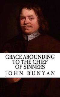 Grace Abounding to the Chief of Sinners (Illustrated): Autobiography of John Bunyan