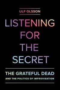 Listening for the secret - the grateful dead and the politics of improvisat