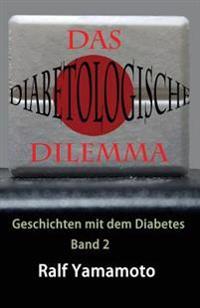 Das Diabetologische Dilemma: Geschichten Mit Dem Diabetes