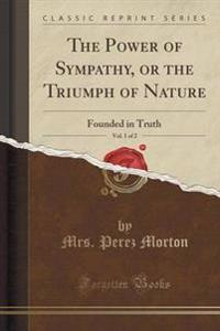 The Power of Sympathy, or the Triumph of Nature, Vol. 1 of 2