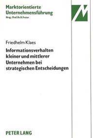 Informationsverhalten Kleiner Und Mittlerer Unternehmen Der Elektrotechnischen Investitionsgueterindustrie Bei Strategischen Entscheidungen