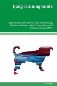 Daug Training Guide Daug Training Book Features: Daug Housetraining, Obedience Training, Agility Training, Behavioral Training, Tricks and More
