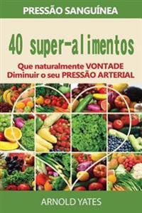 Pressao Arterial Solucoes: Pressao: 40 Super Alimentos Que Naturalmente Irao Diminuir a Sua Pressao Arterial: Uper Alimentos, Dieta Dash, Baixo C