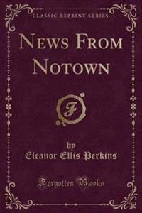 News from Notown (Classic Reprint)