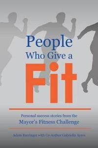 People Who Give a Fit: Personal Success Stories from the Mayor's Fitness Challenge
