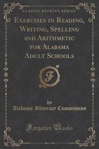 Exercises in Reading, Writing, Spelling and Arithmetic for Alabama Adult Schools (Classic Reprint)
