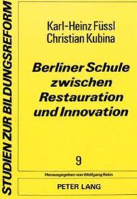 Berliner Schule Zwischen Restauration Und Innovation: Zielkonflikte Um Das Berliner Schulwesen 1951-1968