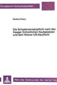 Die Schadensersatzpflicht Nach Den Haager Einheitlichen Kaufgesetzen Und Dem Wiener Un-Kaufrecht