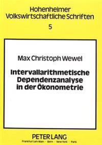 Intervallarithmetische Dependenzanalyse in Der Oekonometrie: Ein Konjekturaler Ansatz