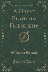 A Great Platonic Friendship, Vol. 2 of 3 (Classic Reprint)